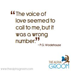 """""""The voice of #love seemed to call to me, but it was a wrong number."""" - P.G. Wodehouse #quote"""