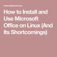 How to Install and Use Microsoft Office on Linux (And Its Shortcomings)