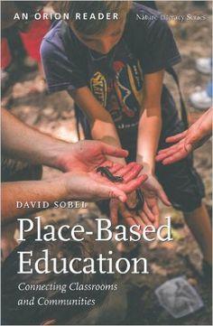 Place-Based Education: Connecting Classrooms and Communities (Nature Literacy Series, Vol. 4): David Sobel, Steven David Johnson: 9781935713050: Amazon.com: Books