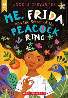 Me, Frida and The Secret of the Peacock Ring - Angela Cervantes - Award Winning Children's Author Art Books For Kids, Childrens Books, Art For Kids, Kid Books, Peacock Ring, Arts Ed, Art Classroom, Classroom Resources, Teacher Resources