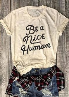 Be A Nice Human Womens Fashion Short Sleeve T-Shirt Casual Top Tee - Inspirational T Shirts - Ideas of Inspirational T Shirts - Short Sleeve t shirt Be A Nice Human T-Shirt Fashion Women t shirt Graphic T Shirts, Tee Shirts, Cool T Shirts, Funny Shirts, Graphic Art, Tee Shirt Homme, Sweatshirt, Beau T-shirt, Chemise Fashion