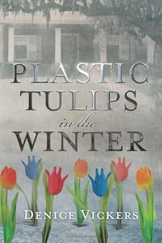 Plastic Tulips in the Winter by Denice l Vickers,http://www.amazon.com/dp/0988751003/ref=cm_sw_r_pi_dp_Q-5htb15C07P1VGP