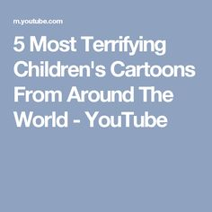 5 Most Terrifying Children's Cartoons From Around The World - YouTube
