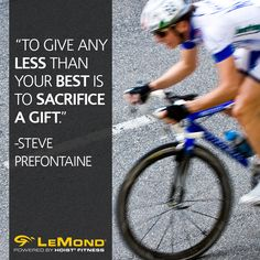 """To give any less than your best is to sacrifice a gift."" -Steve Prefontaine #cycling #motivation #health #fitness"