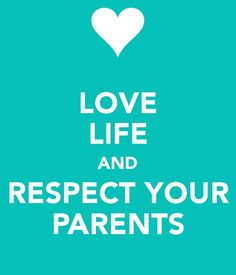 Love life and respect your parents. :)respect is the have hi Respect Parents Quotes, Respect Your Parents, Love Your Parents, Respect Quotes, Words Quotes, Love Quotes, Funny Quotes, 1000 Word Essay, Disrespectful Kids