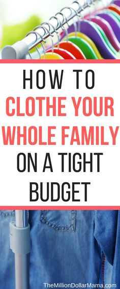 How to save money on clothes for the whole family - these frugal living tips will help you clothe the whole family on a budget.