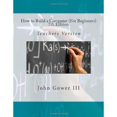 How to Build a Computer (For Beginners) 7th Edition: Teachers Version (Paperback)  http://goldsgymhours.com/amazonimage.php?p=1469920026  1469920026