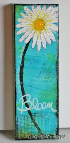 4 x 12 - Bloom - Original Mixed Media Canvas Painting. Lori's Happy Place www.lorishappyplace.blogspot.com