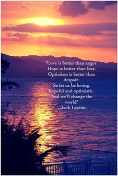 Jack Layton, RIP Watch The World Burn, Rise From The Ashes, We Are Love, Optimism, Thought Provoking, Inspirational Quotes, Wisdom, Let It Be, Thoughts