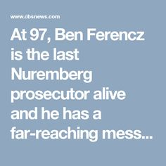 At 97, Ben Ferencz is the last Nuremberg prosecutor alive and he has a far-reaching message for today's world