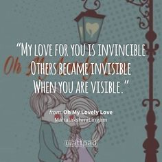 """""""My love for you is invincible  Others became invisible  When you are visible."""" - from Oh My Lovely Love (on Wattpad) https://www.wattpad.com/451079331?utm_source=ios&utm_medium=pinterest&utm_content=share_quote&wp_page=quote&wp_uname=MahalakshmiLingam&wp_originator=bX8Fp%2By8DkkAhbJ7UEGBsNQ1biGOqtovpEtvzVT1Zif6J0zQliuDTqN3IwkduEGLeXpdfRUZ8e6elXHow%2BaP0b08aJschcqcjScrHRmZoQ2VUfswgHIRrziCQVStKow9 #quote #wattpad"""