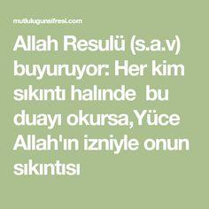 Allah Resulü (s.a.v) buyuruyor: Her kim sıkıntı halınde bu duayı okursa,Yüce Allah'ın izniyle onun sıkıntısı