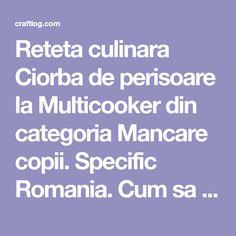 Reteta culinara Ciorba de perisoare la Multicooker din categoria Mancare copii. Specific Romania. Cum sa faci Ciorba de perisoare la Multicooker, de ce ai nevoie pentru perisoare :, 1/2 ceapa tocata, 250 gr carne tocata de pui, 2 cartofi, 50 gr orez, 1 ou, pentru ciorba:, 2 litri de apa, 1/2 ceapa t | Craftlog Multicooker