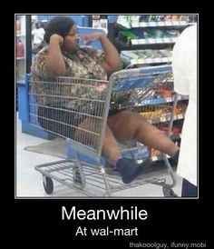 Meanwhile at wal-mart...wtf bitch???