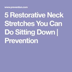 5 Restorative Neck Stretches You Can Do Sitting Down   Prevention