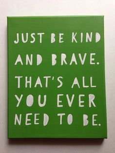 kind, all you ever need to be