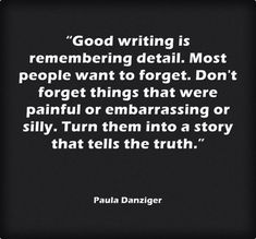 Good writing is remembering detail...