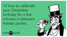 Free, Birthday Ecard: I'd love to celebrate your December birthday for a few minutes in between holiday parties.