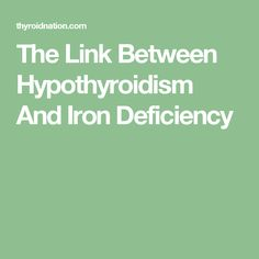 The Link Between Hypothyroidism And Iron Deficiency