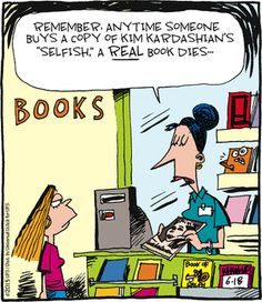 """Remember, anytime someone buys a copy of Kim Kardashian's """"Selfish,"""" a real book dies..."""