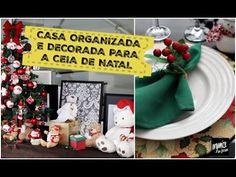 CASA ORGANIZADA E DECORADA PARA A CEIA DE NATAL - DICAS | Organize sem F...
