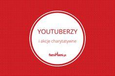 Znani YouTuberzy - zarabiają, ale też pomagają