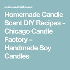 Homemade Candle Scent DIY Recipes - Chicago Candle Factory – Handmade Soy Candles