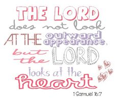 1 Samuel 16:7  any time you start to think about your appearance, remember this verse. all your worries will go away <3