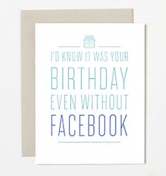 Real friends don't need Facebook to remember birthdays.
