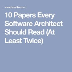 10 Papers Every Software Architect Should Read (At Least Twice)