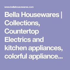 Bella Housewares | Collections, Countertop Electrics and kitchen appliances, colorful appliances, toasters, juicers, blenders