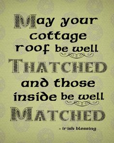 May your cottage roof be well thatched and those inside be well matched. Irish blessing banner