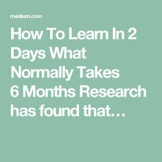 How To Learn In 2 Days What Normally Takes 6Months Research has found that…