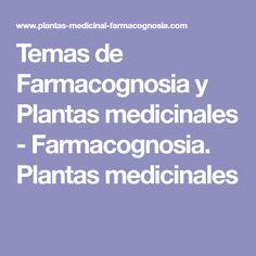 Temas de Farmacognosia y Plantas medicinales - Farmacognosia. Plantas medicinales