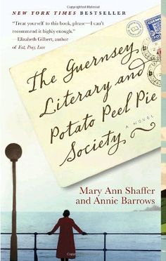 The Guernsey Literary and Potato Peel Pie Society by Mary Ann Shaffer (January 1946: writer Juliet Ashton receives a letter from a stranger, a founding member of the Guernsey Literary and Potato Peel Pie Society. And so begins a remarkable tale of the island of Guernsey during the German occupation, and of a society as extraordinary as its name.)