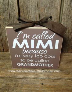I'm called MIMI because I am way too cool for grandmother gift mothers day family home wood block set sign personalized christmas by stickwithmevinyl on Etsy https://www.etsy.com/listing/130825055/im-called-mimi-because-i-am-way-too-cool
