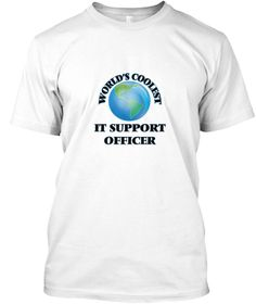 World's Coolest It Support Officer White T-Shirt Front - This is the perfect gift for someone who loves It Support Officer. Thank you for visiting my page (Related terms: World's coolest,Worlds Greatest It Support Officer,It Support Officer,it support officers,IT,informa ...)