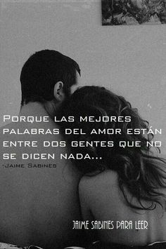 """""""Porque las mejores palabras del amor están entre dos gentes que no se dicen nada..."""" -Jaime Sabines"""