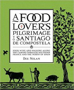A Food Lover's Pilgrimage to Santiago De Compostela: Dee Nolan: 9781920989910: Amazon.com: Books