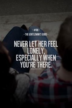Never let him/her feel lonely especially when you're there