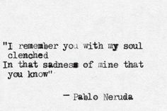 Pablo Neruda- love his poems Neruda Quotes, Poem Quotes, Lyric Quotes, Words Quotes, Sayings, Author Quotes, Lyrics, Pablo Neruda, Love Is Comic