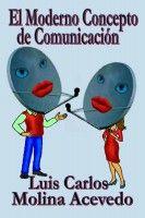 El Moderno Concepto de Comunicación, an ebook by Luis Carlos Molina Acevedo at Smashwords