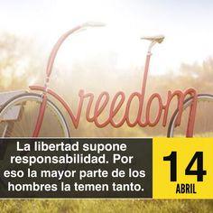 «La libertad supone responsabilidad. Por eso la mayor parte de los hombres la temen tanto.»  George Bernard Shaw (1856-1950)  Escritor irlandés, ganador del Premio Nobel de literatura en 1925 y del Óscar en 1938.