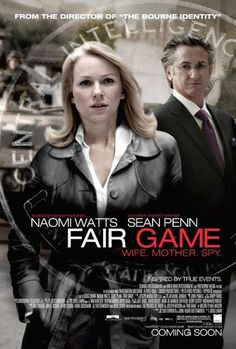 Fair Game ~ Sean Penn, Naomi Watts, Ty Burrell, Jessica Hecht, Michael Kelly, Noah Emmerich, Bruce McGill, Tim Griffin, Adam LeFevre, Sam Shepard.
