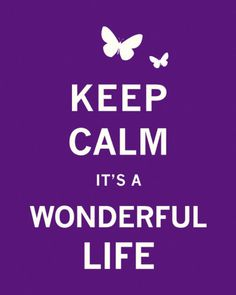 Keep calm and it's a wonderful life