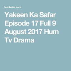 Yakeen Ka Safar Episode 17 Full 9 August 2017 Hum Tv Drama