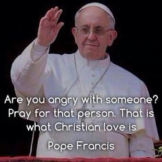 Pope Francis quotes. Quote. Popes. Angry. Pray. Prayer. Praying. Catholic…