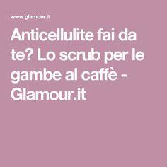 Anticellulite fai da te? Lo scrub per le gambe al caffè - Glamour.it