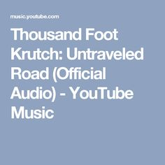Thousand Foot Krutch: Untraveled Road (Official Audio) - YouTube Music