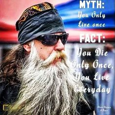 Myth: You Only Live Once Fact: You Die Only Once, You Live Everyday